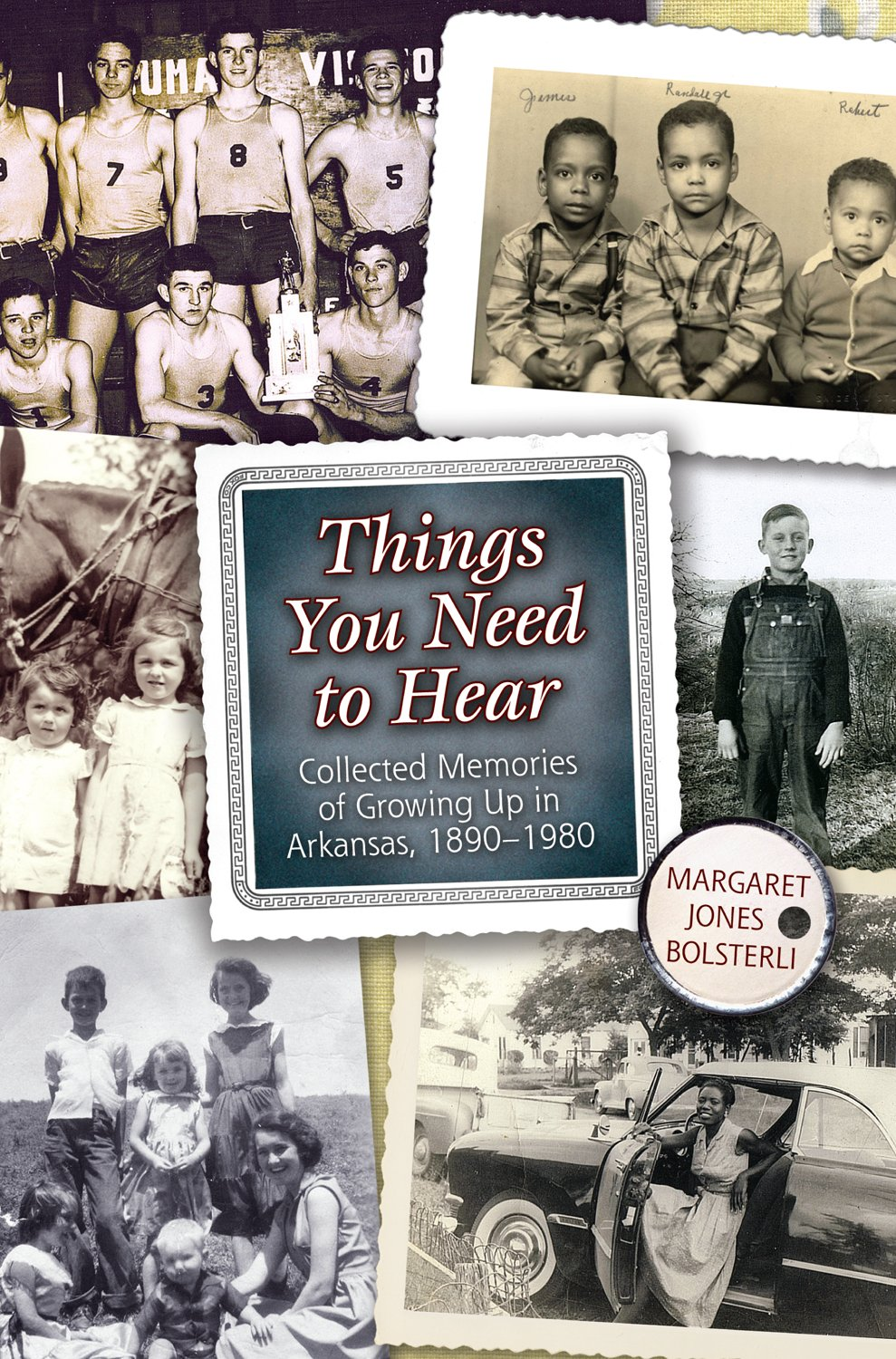 Things You Need to Hear: Collected Memories of Growing Up in Arkansas, 1890–1980 ebook