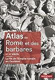 Atlas de Rome et des Barbares : La fin de l'Empire Romain en Occident (IIIe - VIe siècle)