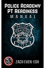 Police Academy Readiness PT Manual: Strength & Conditioning to Dominate The Police Academy Kindle Edition