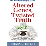 ALTERED GENES, TWISTED TRUTH: How the Venture to Genetically Engineer Our Food Has Subverted Science, Corrupted Government, a