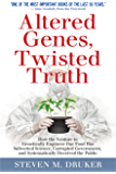 ALTERED GENES, TWISTED TRUTH: How the Venture to Genetically Engineer Our Food Has Subverted Science, Corrupted…