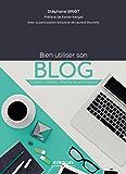 Bien utiliser son blog: Création, visibilité, influence et performance (Création d'entreprise) (French Edition)
