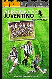 Almanacco Juventino - Volume 8 Gli anni 2000 (Almanacco Juventino - Tutte le partite ufficiali della Juventus) (Italian Edition)