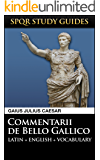 Caesar: The Gallic War in Latin + English (SPQR Study Guides Book 1)