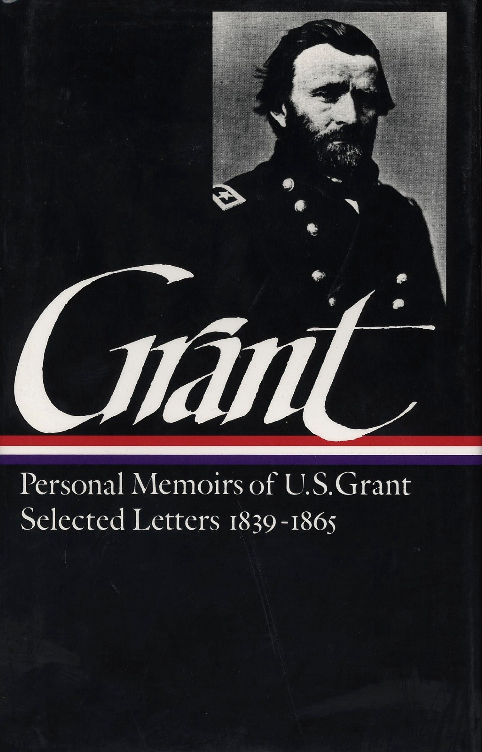 Ulysses S. Grant : Memoirs and Selected Letters : Personal Memoirs of U.S. Grant / Selected Letters, 1839-1865 (Library of America) by Library of America