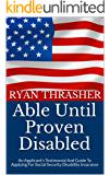 Able Until Proven Disabled: An Applicant's Testimony And Guide To Applying For Social Security Disability Insurance