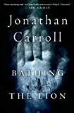 Bathing the Lion: A Novel