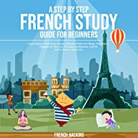 A Step by Step French Study Guide for Beginners: Learn French with Short Stories, Phrases While You Sleep, Numbers…