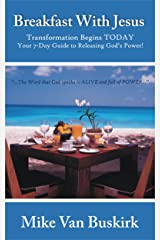 Breakfast With Jesus (Activate God's Power, Release Life, Transformation Begins Today, Expect the Miraculous, The Word of God, Christian Life, Grace) Kindle Edition