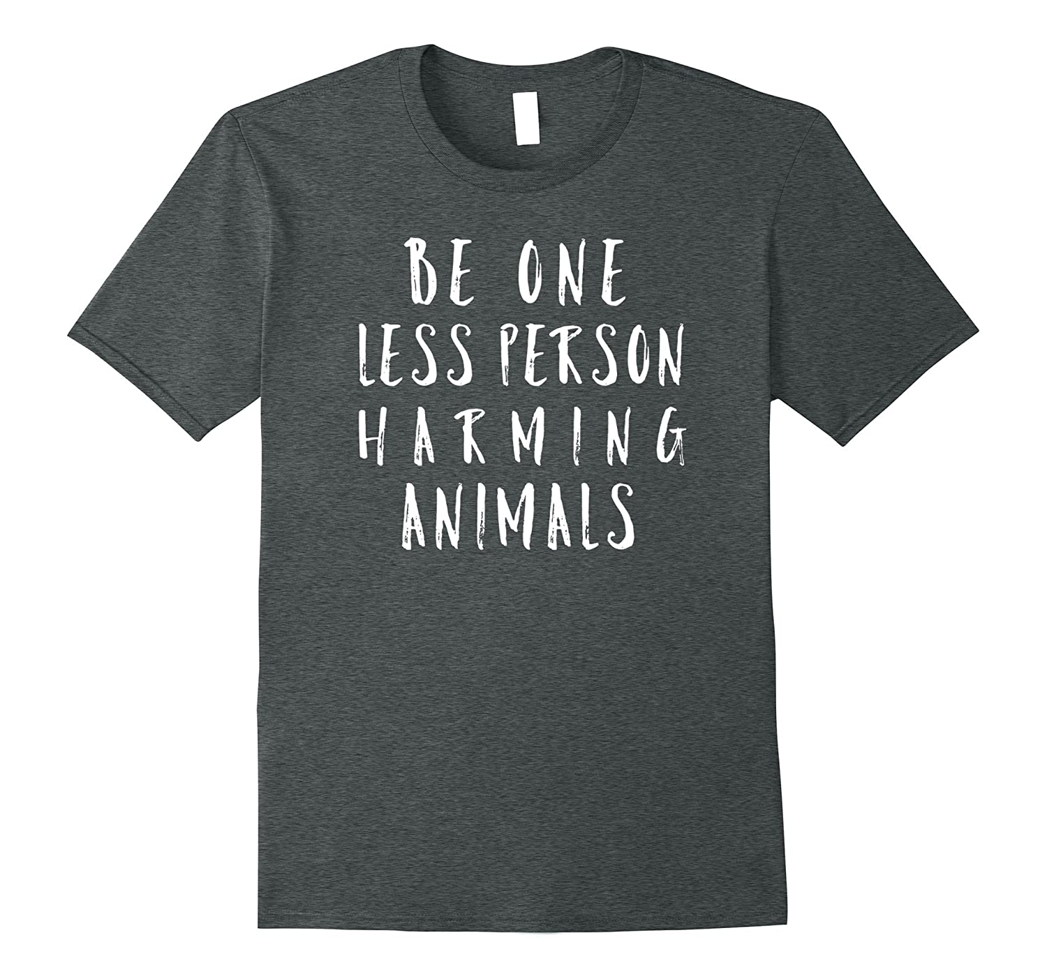 Be One Less Person Harming Animals Shirt-ANZ