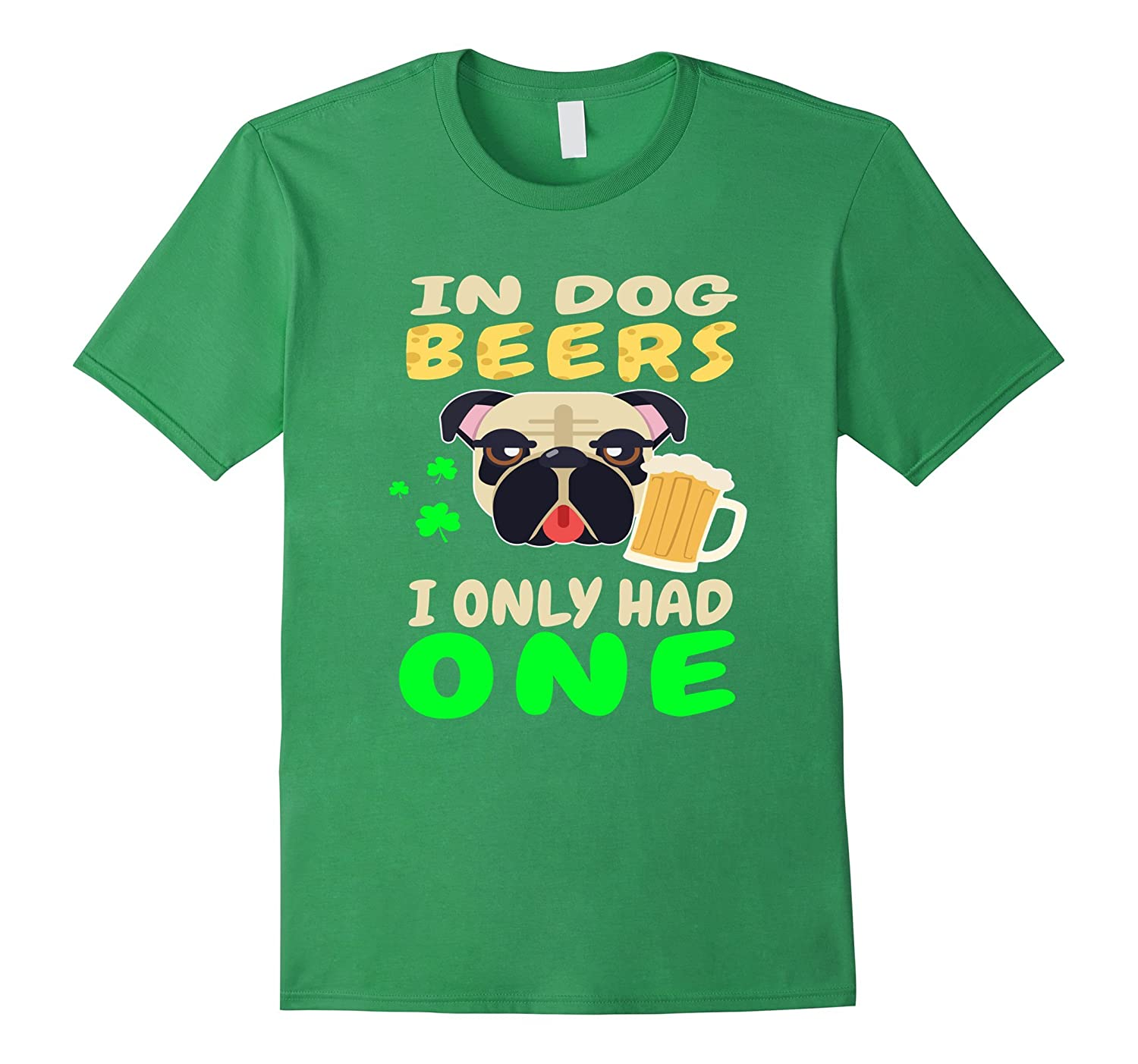 FUNNY IN DOG BEERS I ONLY HAD ONE T-SHIRT St Patricks Day-TD