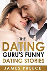 The Dating Guru's Funny Dating Stories: Bad Dates - Bizarre Dates - Hilarious Dates - Dating Advice (Dating and Relationship Expert Secrets Book 3) Kindle Edition