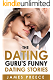 The Dating Guru's Funny Dating Stories: Bad Dates - Bizarre Dates - Hilarious Dates (Dating and Relationship Expert Secrets Book 3)