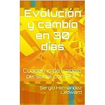 Evolución y cambio en 30 días: Cuaderno de trabajo personal con PNL (Spanish Edition) Mar 15, 2015