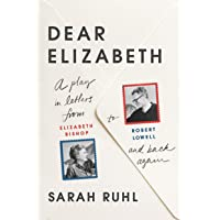 Dear Elizabeth: A Play in Letters from Elizabeth Bishop to Robert Lowell and Back Again: A Play in Letters from…
