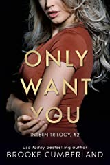 Only Want You (The Intern Trilogy Book 2) Kindle Edition