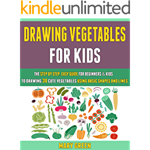 Drawing Vegetables For Kids: The Step By Step, Easy Guide For Beginners & Kids To Drawing 30 Cute Vegetables Using Basic…