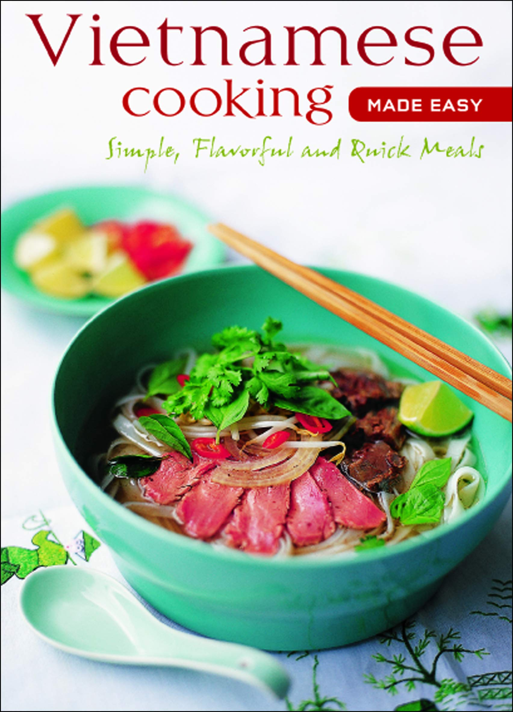 Vietnamese Cooking Made Easy  Simple Flavorful And Quick Meals  Vietnamese Cookbook 50 Recipes   Learn To Cook Series