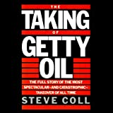 The Taking of Getty Oil: The Full Story of the Most Spectacular - and Catastrophic - Takeover of All