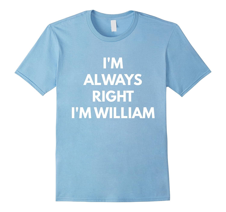 Mens Always Right William t shirt-Xalozy