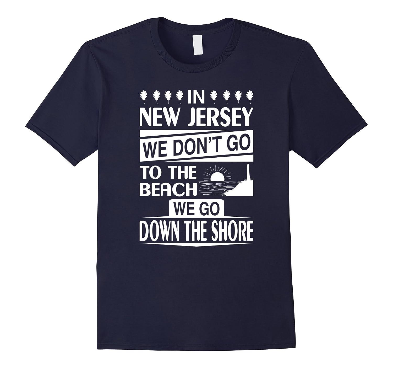 New Jersey We Go Down The Shore T Shirt, Jersey T Shirt-FL