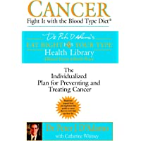 Cancer: Fight it with the Blood Type Diet (Eat Right 4 Your Type)