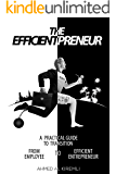 The Efficientpreneur: A Practical Guide to Transition from Employee to Efficient Entrepreneur