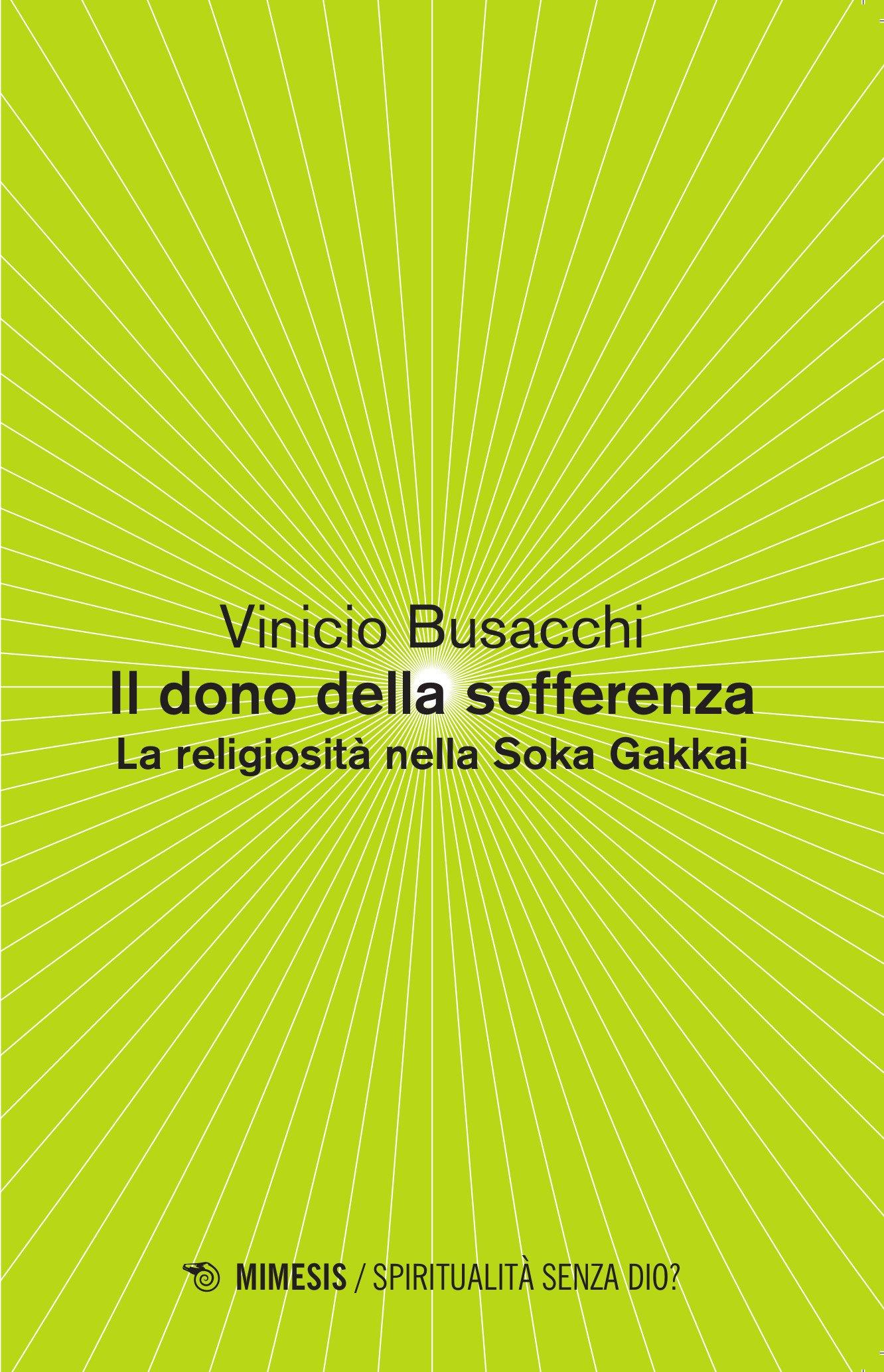 Il dono della sofferenza. La religiosità nella Soka Gakkai Copertina flessibile – 27 ago 2015 Vinicio Busacchi Mimesis 8857529665 Saggistica