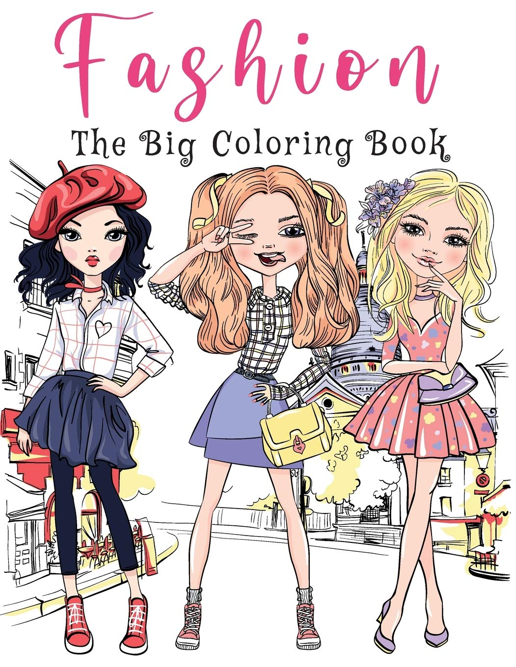 The Big Fashion Coloring Book Over 300 Fun And Stylish Fashion And Beauty Coloring Pages For Girls Kids Teens And Women With Gorgeous Fun Fashion Style Other Cute Designs Fammily Coloring
