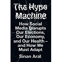 The Hype Machine: How Social Media Disrupts Our Elections, Our Economy and Our Health – and How We Must Adapt (English…
