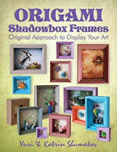 Origami Shadowbox Frames: Original Approach to Display Your Art (Origami Office Book 4)