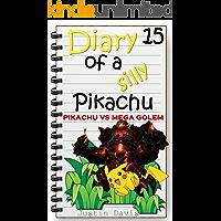 Pikachu vs Mega Golem : Cute Short Story for Kids (Diary of a Sily Pikachu Book 15)