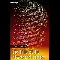 Die Hölle ist die Abwesenheit Gottes (German Edition)