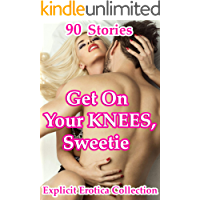 Image for Get On Your Knees, Sweetie (90 Stories Explicit Erotica Collection)