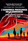 L'assistenza psicologica nelle emergenze. Manuale per operatori e organizzazioni nei disastri e nelle calamità