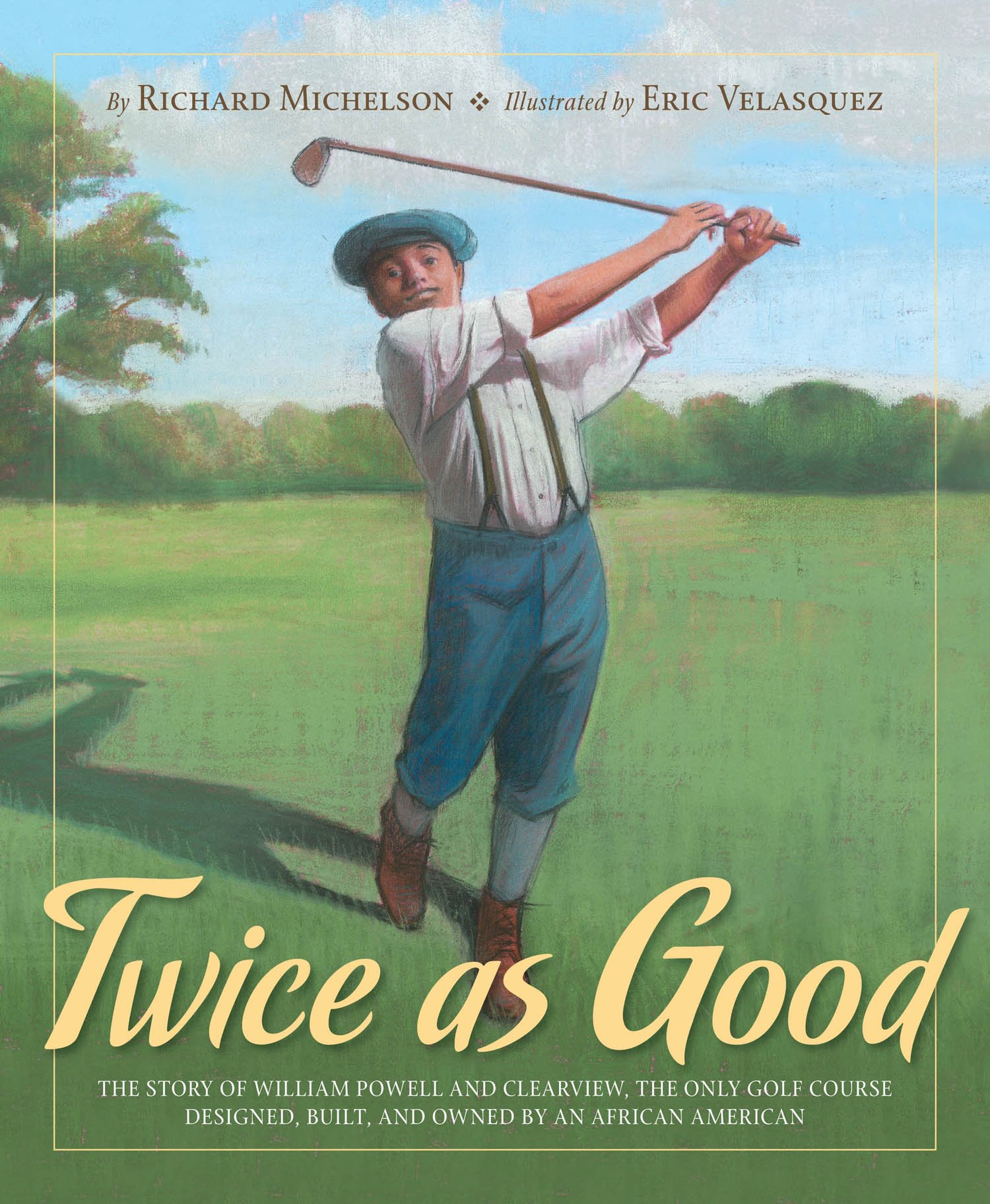 Twice as Good: The Story of William Powell and Clearview, the Only Golf Course Designed, Built, and Owned by an African American