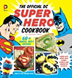 The Official DC Super Hero Cookbook: 60+ Simple, Tasty Recipes for Growing Super Heroes (DC Super Heroes)