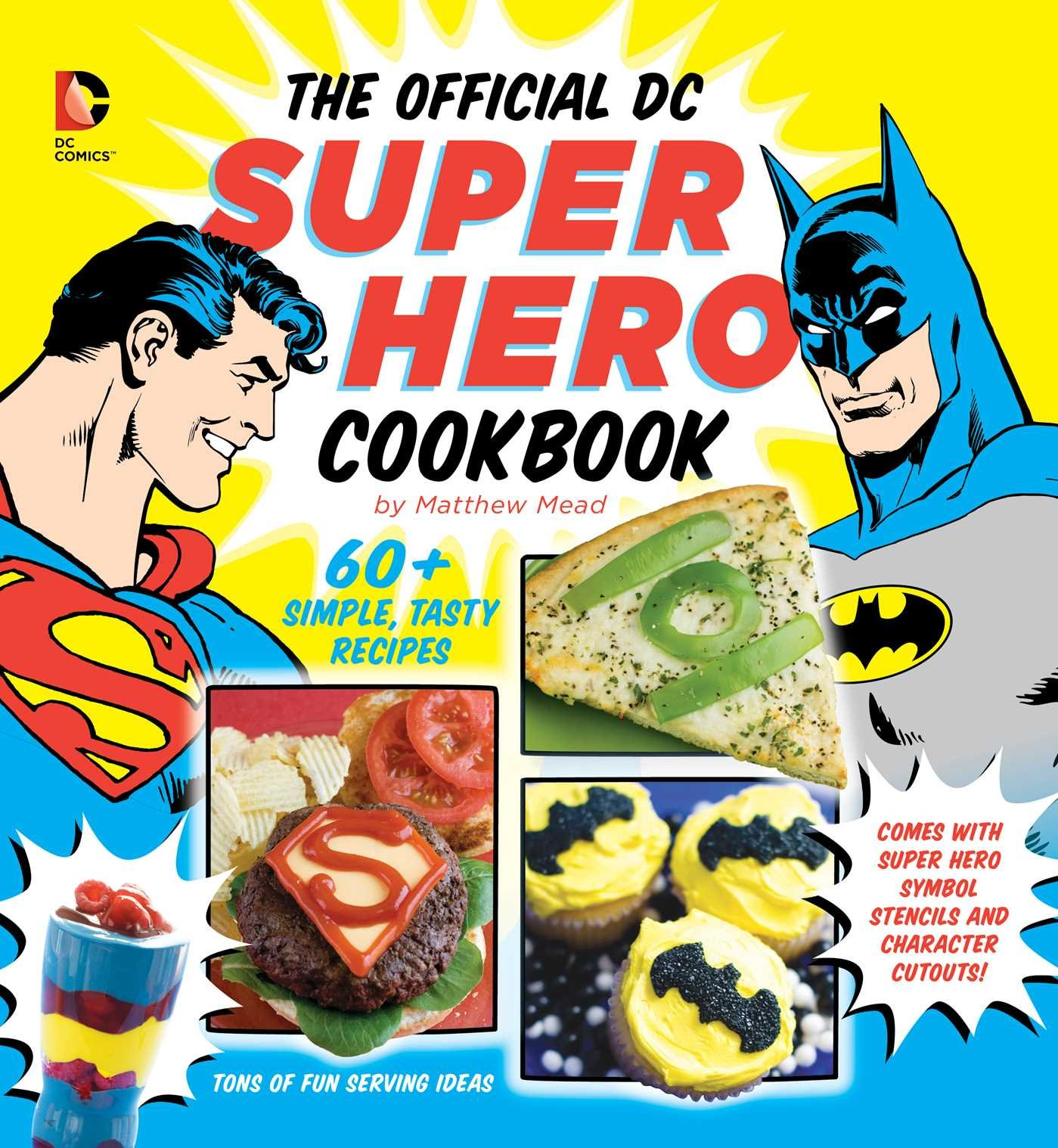 The Official Dc Super Hero Cookbook 60 Simple Tasty Recipes For