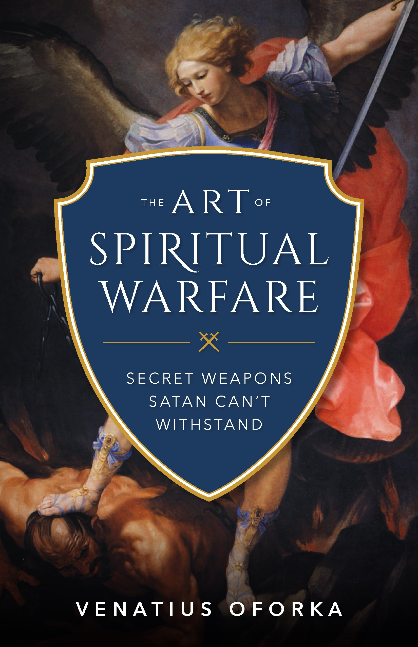 Read Online The Art of Spiritual Warfare: The Secret Weapons Satan Can't Withstand PDF