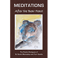 MEDITATIONS After the Bear Feast: The Poetic Dialogues of N. Scott Momaday and Yuri Vaella