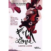 Fuck love: Louco Amor