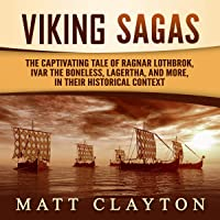 Viking Sagas: The Captivating Tale of Ragnar Lothbrok, Ivar the Boneless, Lagertha, and More, in Their Historical…