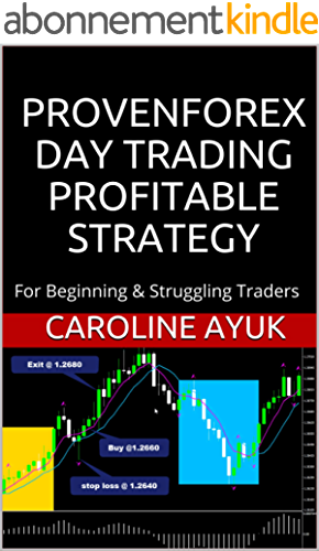 FOREX: PROVEN FOREX DAY TRADING PROFITABLE STRATEGY (Forex trading strategies, Fx trading strategies, forex trading): For Beginning & Struggling Traders (English Edition)