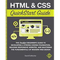 HTML and CSS QuickStart Guide: The Simplified Beginners Guide to Developing a Strong Coding Foundation, Building…