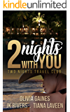 2 Nights With You (2 Nights Travel Club Book 1)