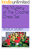 The Mystery of The Crochet Chess Set (Crochet Mysteries Series Book 1)