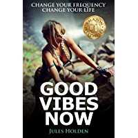 Good Vibes Now: Change Your Frequency Change Your Life (motivation)