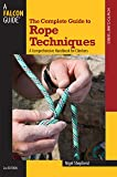 Complete Guide to Rope Techniques: A Comprehensive Handbook For Climbers (Guide to Series)