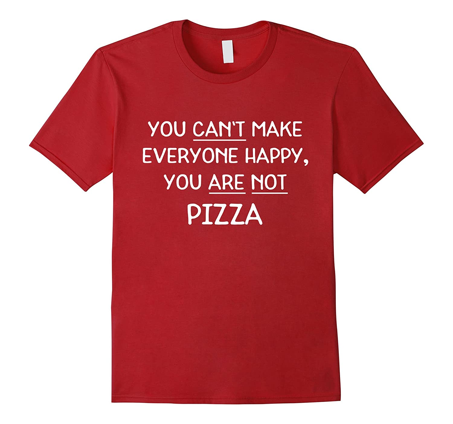 You Can't Make Everyone Happy, You Are Not Pizza Shirt-Rose