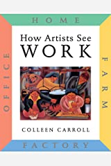 How Artists See: Work: Farm, Factory, Home, Office Hardcover